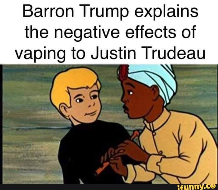 Barron Trump Explains The Negative Effects Of Vaping To Justin Trudeau Ifunny Justin Trudeau Trump Memes Memes