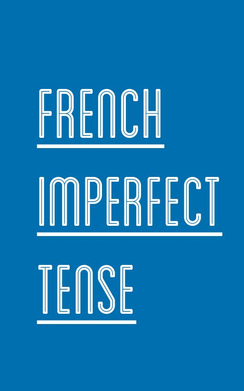 Getting to Know the French Imperfect Tense (Imparfait)
