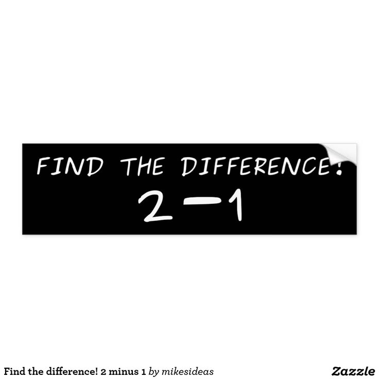 Find the difference! 2 minus 1 car bumper sticker