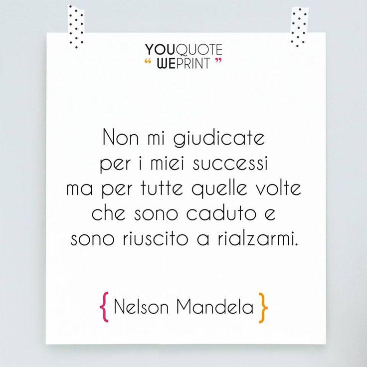 """Citazione di Nelson Mandela: """"Non mi giudicare per i miei successi ma per tutte quelle volte che sono caduto e sono riuscito ad alzarmi""""."""