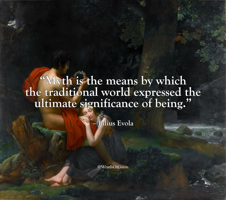 """""""Myth is the means by which the traditional world expressed the ultimate significance of being."""" – Julius Evola"""