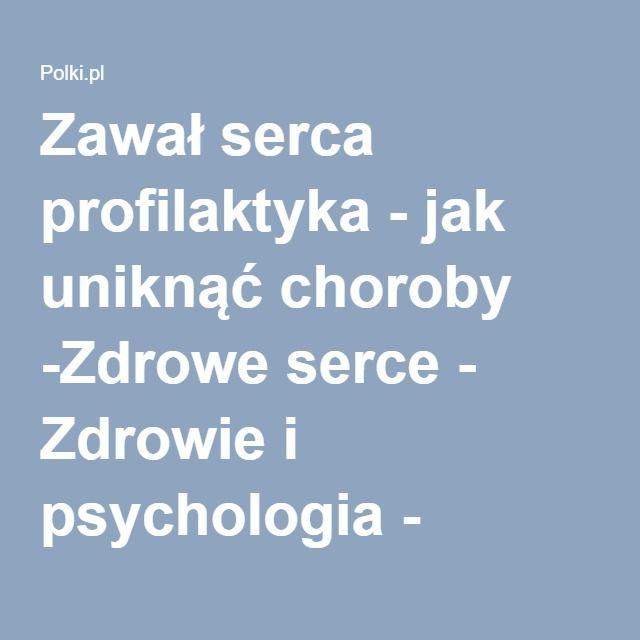 Zawał serca profilaktyka - jak uniknąć choroby -Zdrowe serce - Zdrowie i psychologia - Polki.pl