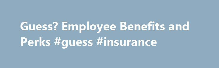 Guess? Employee Benefits and Perks #guess #insurance http://north-carolina.nef2.com/guess-employee-benefits-and-perks-guess-insurance/  # Guess? Benefits Checkmark Employer Verified No Data Insurance, Health Wellness Checkmark Health Insurance (57) Dental Insurance Flexible Spending Account (FSA) Vision Insurance Health Savings Account (HSA) Life Insurance Supplemental Life Insurance Disability Insurance Occupation Accident Insurance Health Care On-Site Mental Health Care Retiree Health…