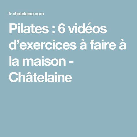 Pilates : 6 vidéos d'exercices à faire à la maison - Châtelaine