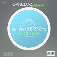 FGR175 - 1 - Daniel Diaz - Big Bass (Original Mix) Clip by Filthy Groovin MusicGroup on SoundCloud