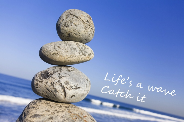Life's a wave: Catch it!