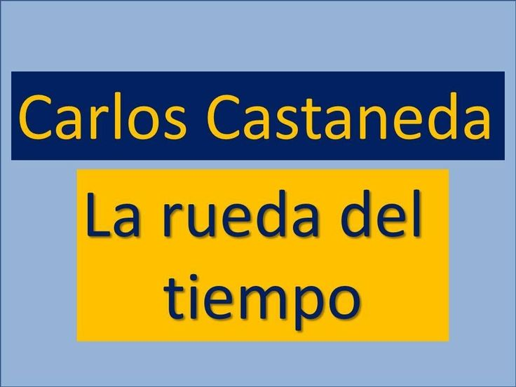 Carlos Castaneda: La rueda del tiempo