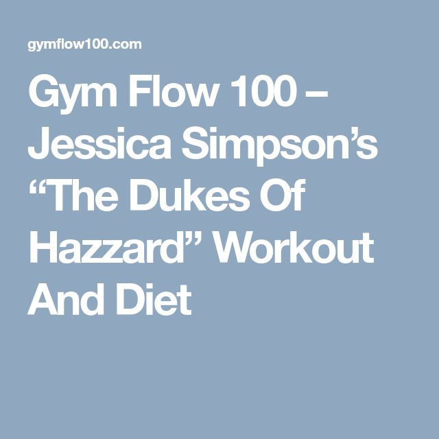 """Gym Flow 100 – Jessica Simpson's """"The Dukes Of Hazzard"""" Workout And Diet"""