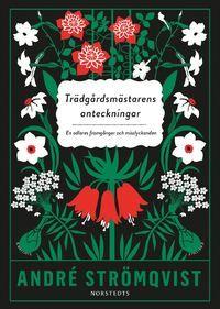 Trädgårdsmästarens anteckningar : En odlares framgångar och misslyckanden (inbunden)
