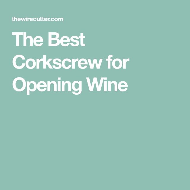 The Best Corkscrew for Opening Wine