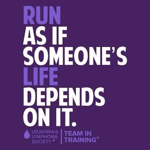 Run as if someone's life depends on it.  Team in Training benefits The Leukemia & Lymphoma Society.