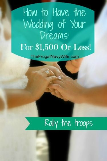 How to Have the Wedding of your Dreams for $1,500 or less. Wedding Week: Rally the troops - Save money on everything from photographers