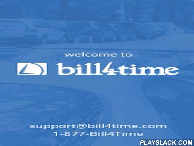Bill4Time  Android App - playslack.com ,  Bill4Time is the professional way to track time, manage projects, organize expenses, invoice clients and accept payment for your business. Bill4Time is your complete time billing solution. Trusted by thousands of law firms, freelancers, small businesses, independent contractors, CPAs, universities and professionals that bill for their time!Use the Bill4Time mobile app to stay connected on the go.FREE ACCOUNT WITH MOBILE REGISTRATION • Sign up for a free