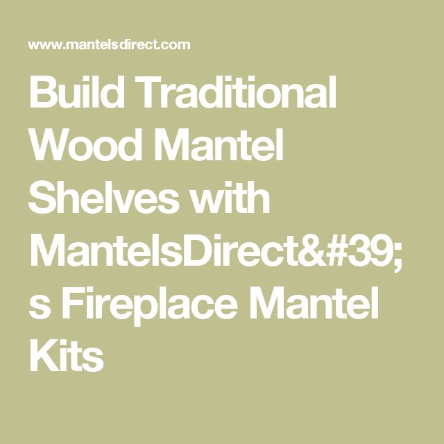 Build Traditional Wood Mantel Shelves with MantelsDirect's Fireplace Mantel Kits