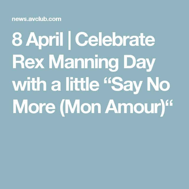 "8 April | Celebrate Rex Manning Day with a little ""Say No More (Mon Amour)"""