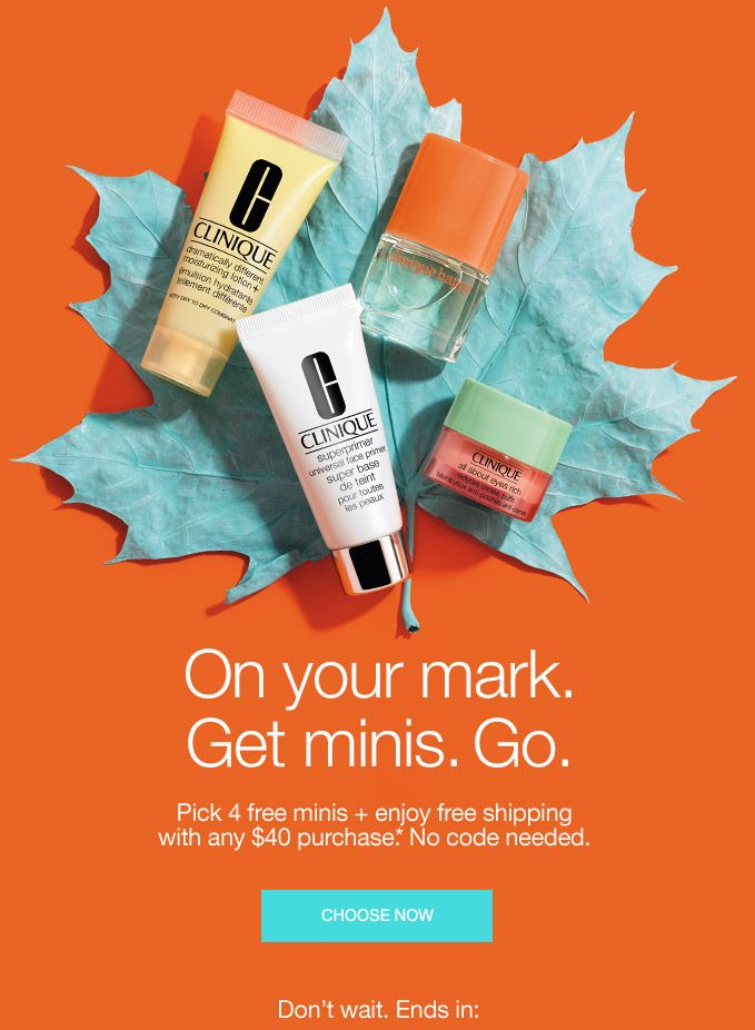 On your mark. Get minis. Go. Pick 4 free minis + enjoy free shipping with any $40 purchase.* No code needed. CHOOSE NOW Don't wait. Ends in: