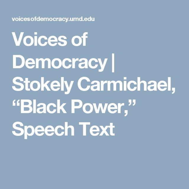 "Voices of Democracy |   Stokely Carmichael, ""Black Power,"" Speech Text"
