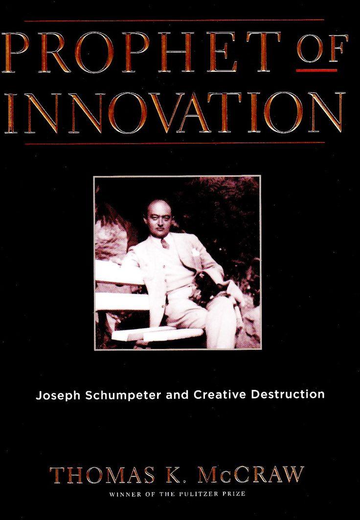 PROPHET OF INNOVATION: Joseph Schumpeter and Creative Destruction  ::::: Thomas K. McCraw