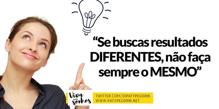 """""""Se buscas resultados diferentes, não faça sempre o mesmo""""   Mais frases e inspiração em www.twitter.com/oipatypegorin"""