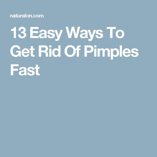 13 Easy Ways To Get Rid Of Pimples Fast