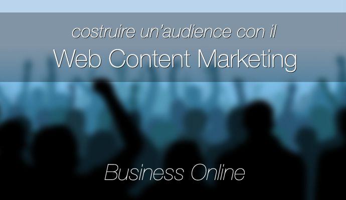 Content web marketing e business online: costruire un'audience