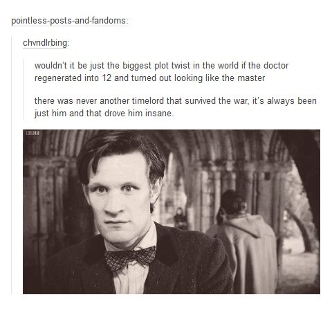 Whoa.<<< that would be a plot twist worthy of Moffat