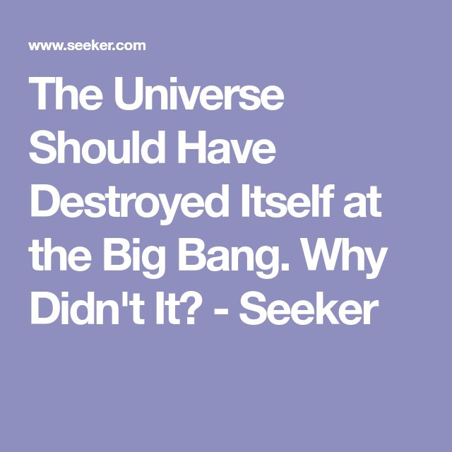 The Universe Should Have Destroyed Itself at the Big Bang. Why Didn't It? - Seeker