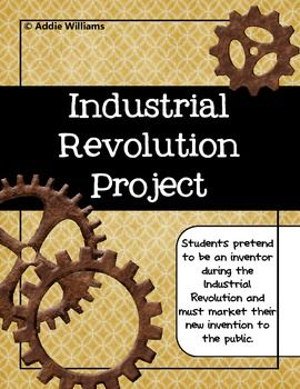 Industrial Revolution Project - students take on the persona of an inventor from the time period and market their invention. ($)