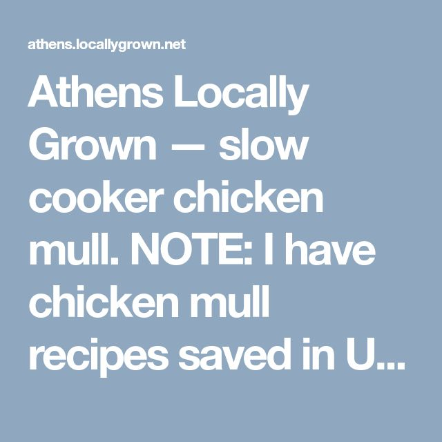 Athens Locally Grown — slow cooker chicken mull.   NOTE:  I have chicken  mull recipes saved in Untried ATK folder.