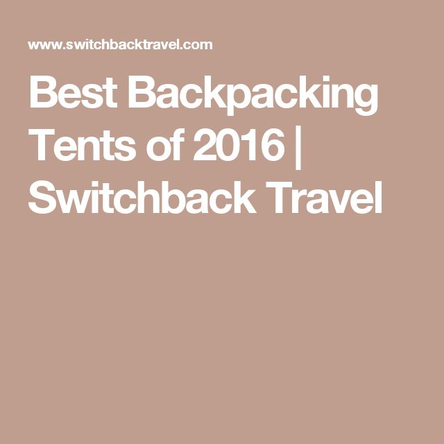 Best Backpacking Tents of 2016   Switchback Travel