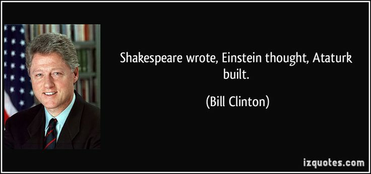 quote-shakespeare-wrote-einstein-thought-ataturk-built-bill-clinton