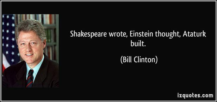 quote-shakespeare-wrote-einstein-thought-ataturk-built-bill-clinton