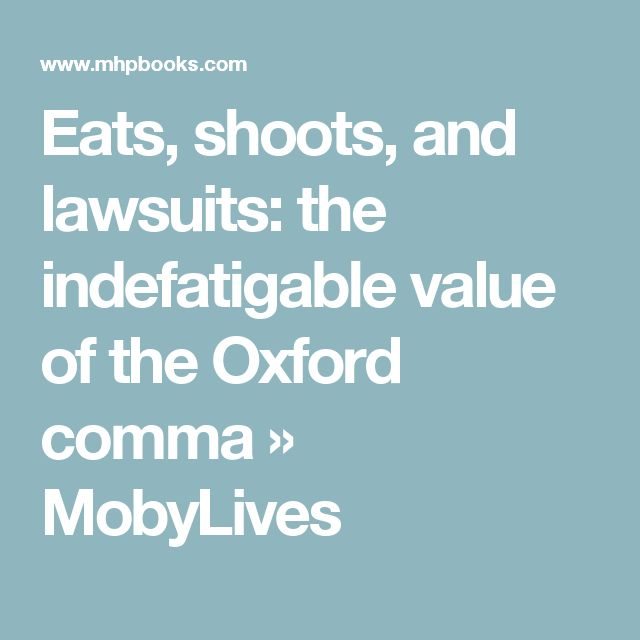 Eats, shoots, and lawsuits: the indefatigable value of the Oxford comma » MobyLives