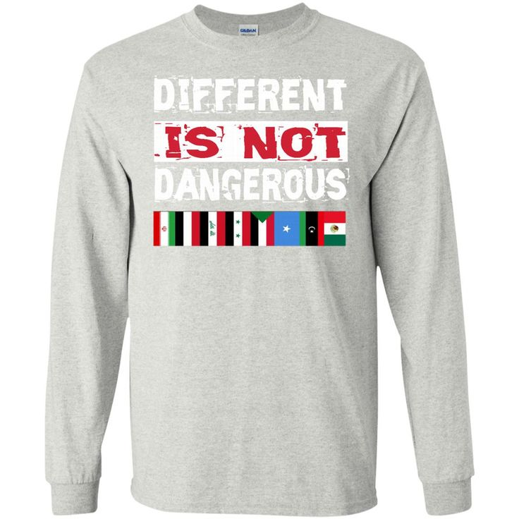 Different is not Dangerous Iran Iraq Sudan Mexico Flag Tshirt LS Ultra Cotton Tshirt