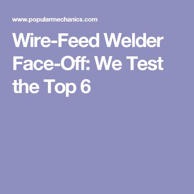 Wire-Feed Welder Face-Off: We Test the Top 6