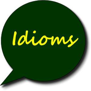 Một số idoms của người bản ngữ được sử dụng trong giao tiếp hàng ngày