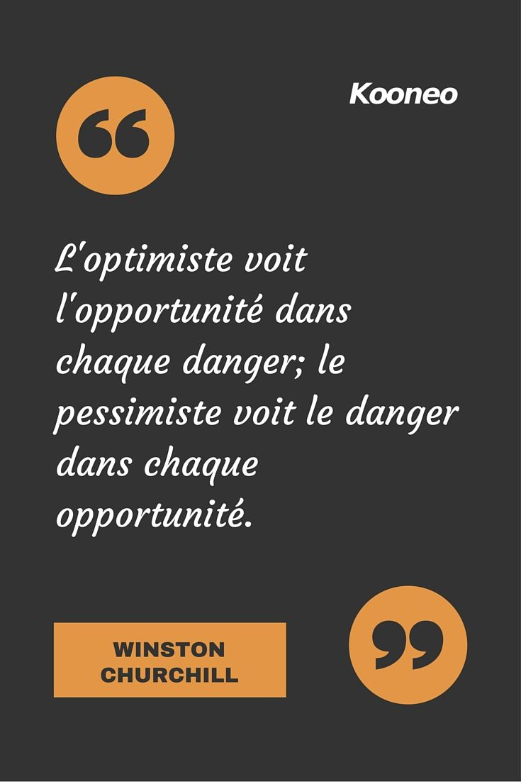 L'optimiste voit l'opportunité dans chaque danger; le pessimiste voit le danger dans chaque opportunité. WINSTON CHURCHILL : www.kooneo.com