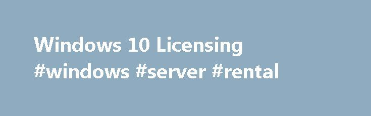Windows 10 Licensing #windows #server #rental http://italy.remmont.com/windows-10-licensing-windows-server-rental/  # Windows 10 Licensing Windows 10 is the most secure Windows ever. We've introduced a number of major security enhancements, including advanced biometrics*, advanced threat protection, malware protection, and trusted hardware. From devices to the cloud, Windows 10 helps to strengthen identity and protect data, with protocols and features designed to prevent malware from running…