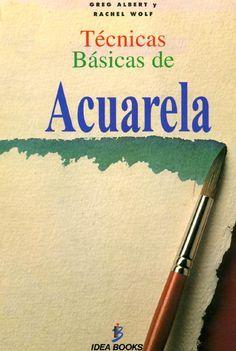 Tecnicas Basicas de Acuarela - Greg Albert & Rachel Wolf                                                                                                                                                                                 Más