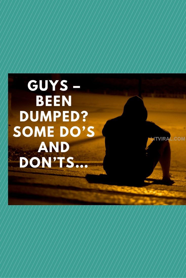 Guys – Been Dumped? Some Do's and Don'ts… | LitViral.com