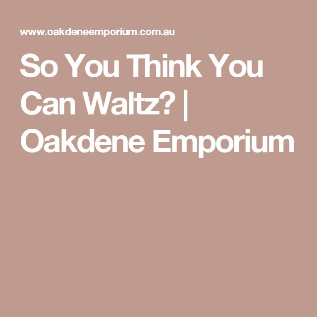 So You Think You Can Waltz? | Oakdene Emporium