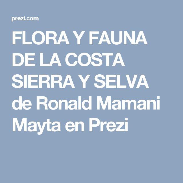 FLORA Y FAUNA DE LA COSTA SIERRA Y SELVA de Ronald Mamani Mayta en Prezi