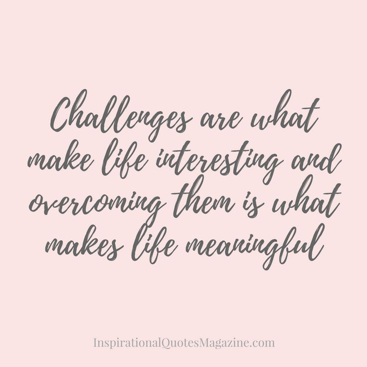Challenges are what make life interesting and overcoming them is what makes life meaningful Inspirational Quote about Life