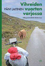 Päivi Laitinen: Vihreiden vuorten varjossa : Pyöräretkellä Skotlannissa Mediapinta, 2010