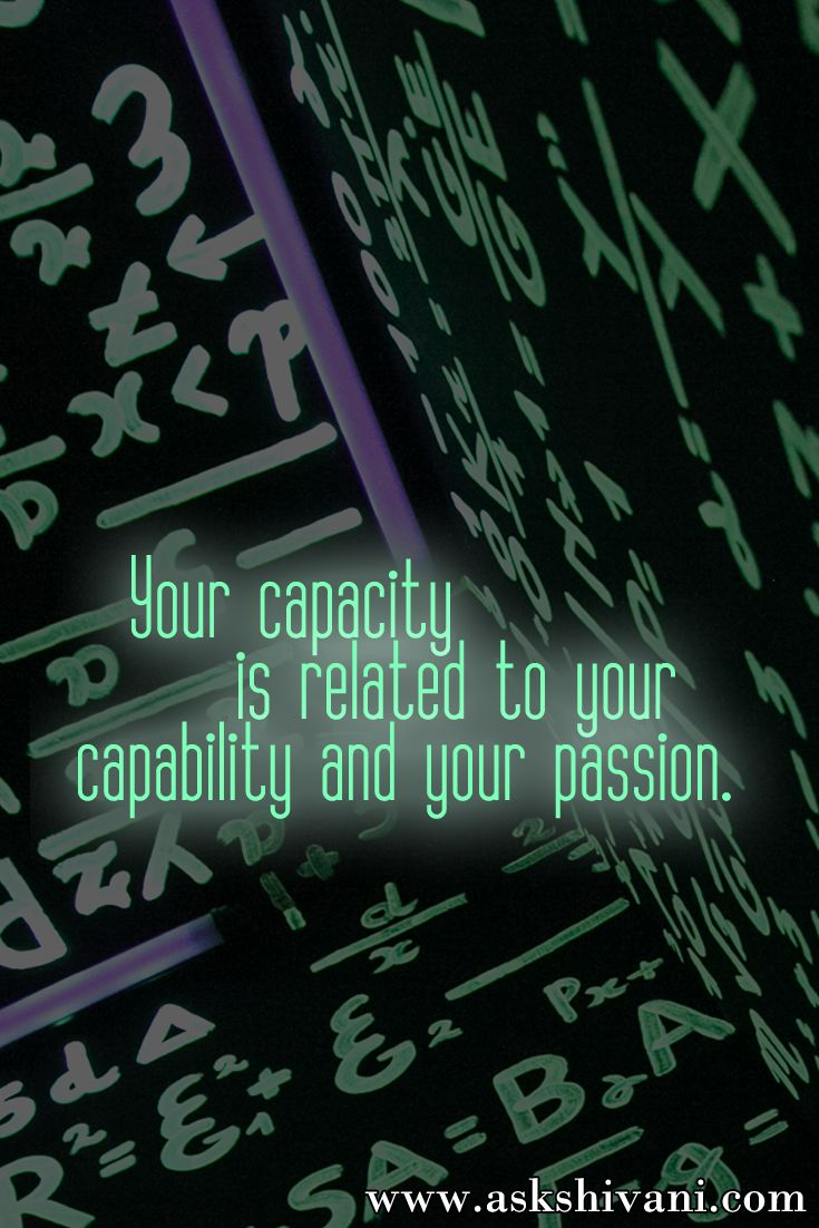 Your capacity is related to your capability and your passion. #getinspired #quotefortoday