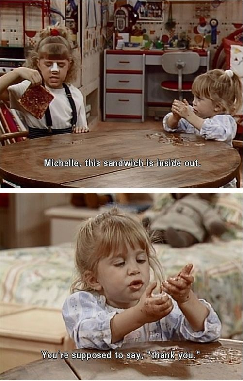 Well this explains my eating habits....8 Important Things We Learned About Food from Michelle Tanner