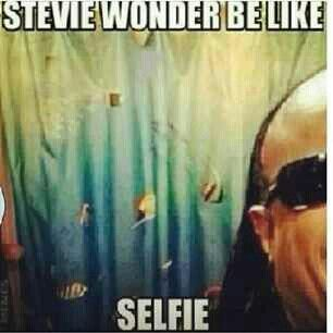 Stevie Wonder selfie. | LMFAO! I'm going to hell for this one...