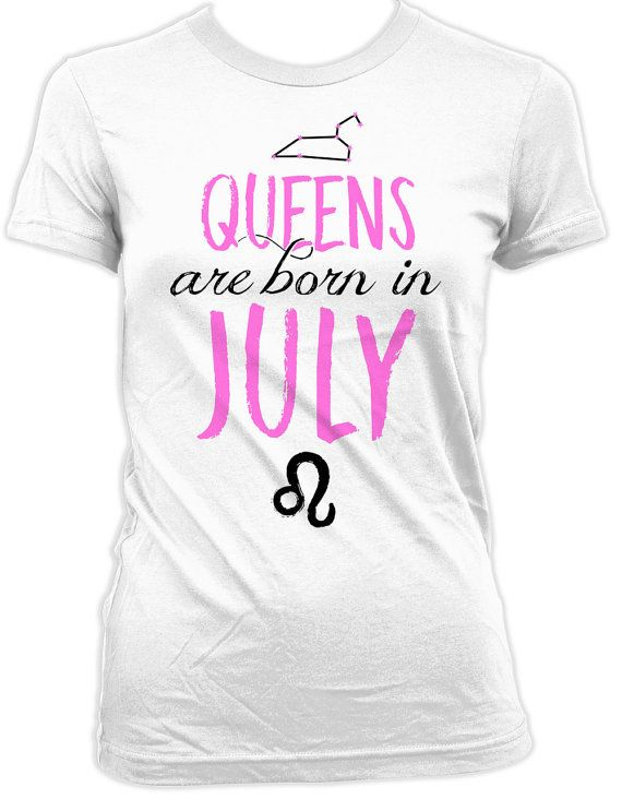 Leo Shirt Zodiac Birthday Gifts For Women Horoscope T Shirt Astrology TShirt Bday Present For Her Queens Are Born In July Ladies Tee DAT-930