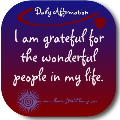 I AM grateful for the wonderful people in my life ...