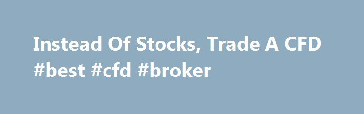 Instead Of Stocks, Trade A CFD #best #cfd #broker http://michigan.nef2.com/instead-of-stocks-trade-a-cfd-best-cfd-broker/  # An Introduction To CFDs The difference between where a trade is entered and exited is the contract for difference (CFD). A CFD is a tradable instrument that mirrors the movements of the asset underlying it. It allows for profits or losses to be realized when the underlying asset moves in relation to the position taken, but the actual underlying asset is never owned…